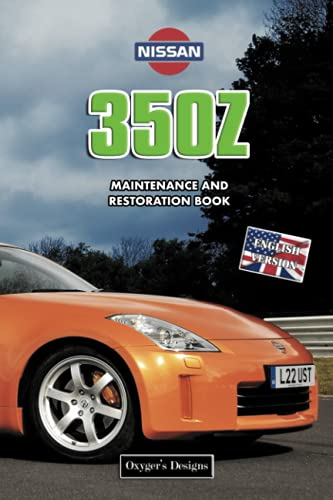 NISSAN 350Z: MAINTENANCE AND RESTORATION BOOK (English editions)